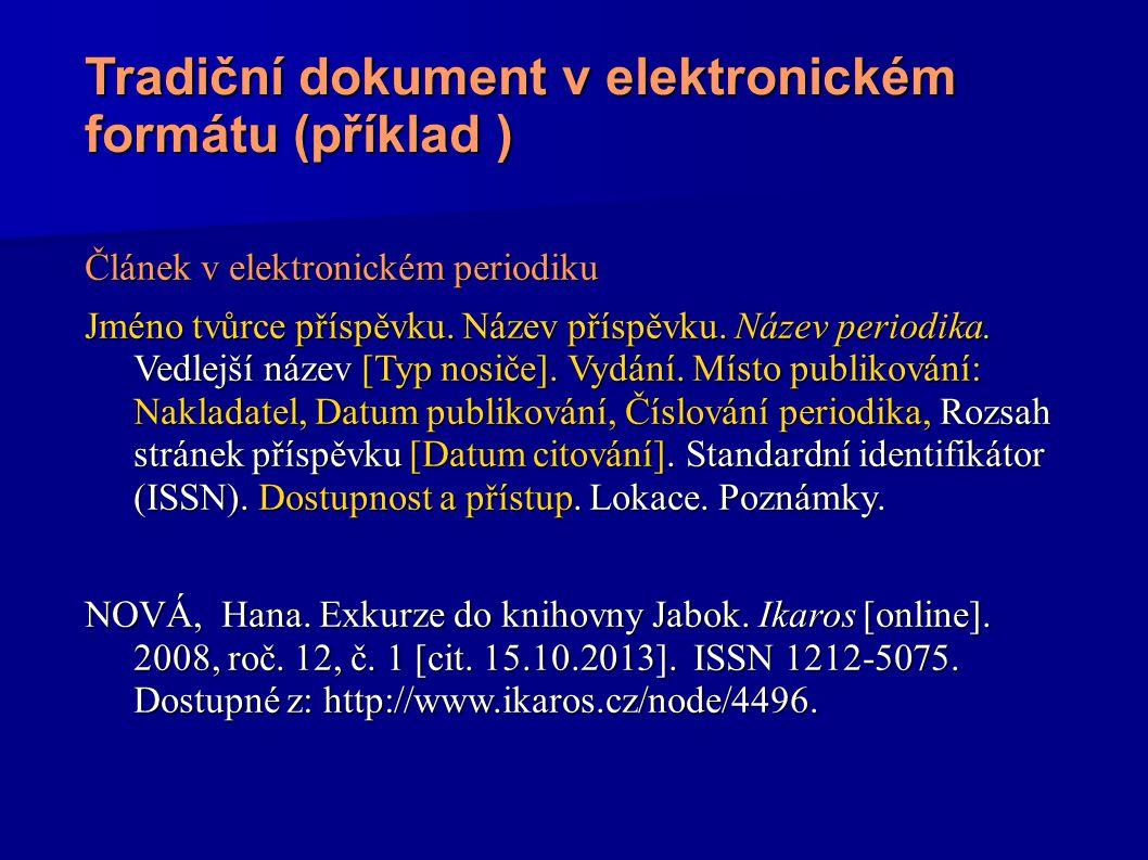 Tradiční dokument v elektronickém formátu (příklad ) Článek v elektronickém periodiku Jméno tvůrce příspěvku. Název příspěvku. Název periodika. Vedlej