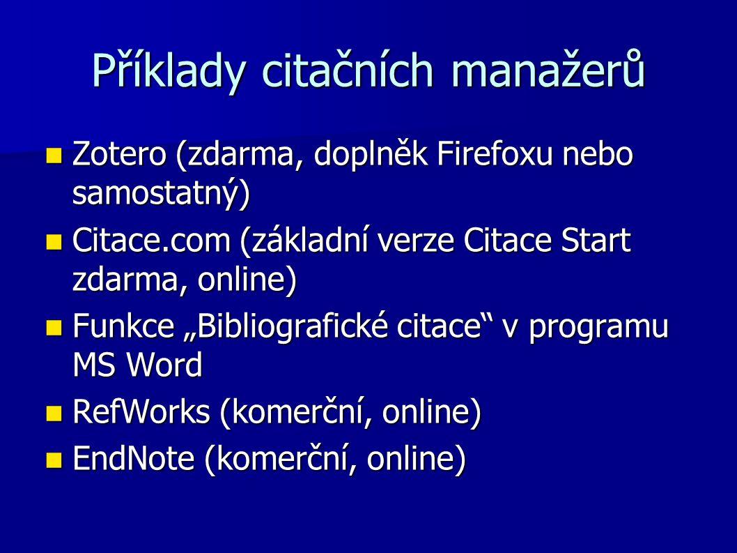 Příklady citačních manažerů Zotero (zdarma, doplněk Firefoxu nebo samostatný) Zotero (zdarma, doplněk Firefoxu nebo samostatný) Citace.com (základní v
