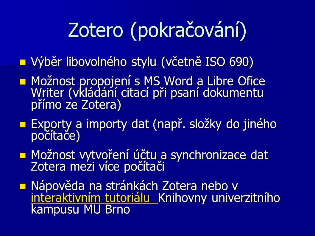Zotero (pokračování) Výběr libovolného stylu (včetně ISO 690) Výběr libovolného stylu (včetně ISO 690) Možnost propojení s MS Word a Libre Ofice Write