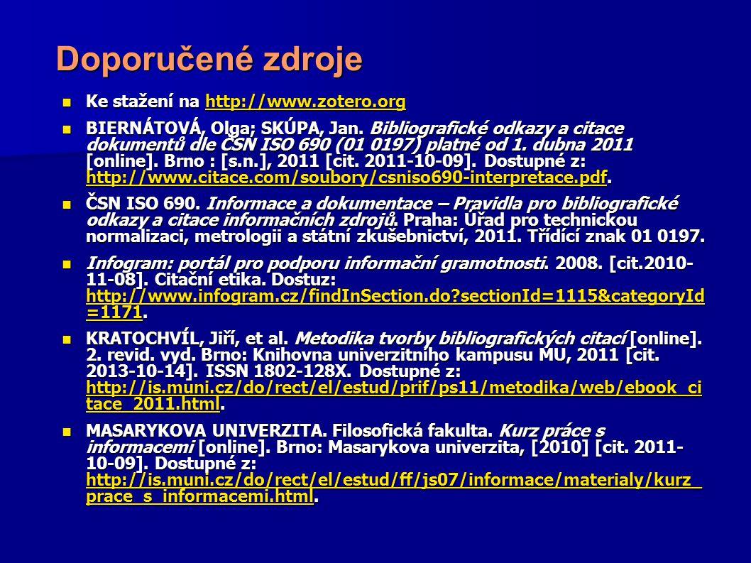 Doporučené zdroje Ke stažení na http://www.zotero.org Ke stažení na http://www.zotero.orghttp://www.zotero.org BIERNÁTOVÁ, Olga; SKÚPA, Jan. Bibliogra