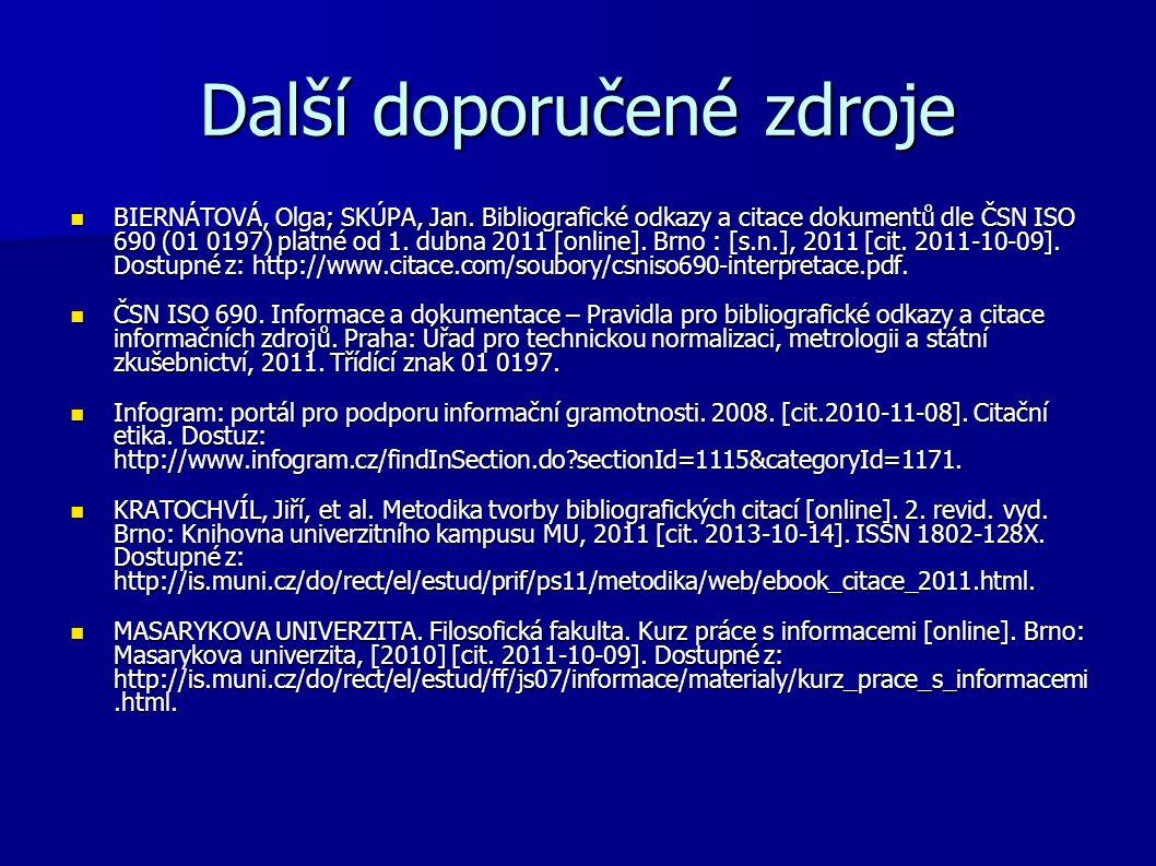 Další doporučené zdroje BIERNÁTOVÁ, Olga; SKÚPA, Jan. Bibliografické odkazy a citace dokumentů dle ČSN ISO 690 (01 0197) platné od 1. dubna 2011 [onli