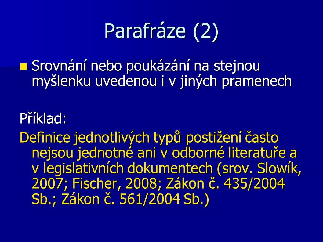 Parafráze (2) Srovnání nebo poukázání na stejnou myšlenku uvedenou i v jiných pramenech Srovnání nebo poukázání na stejnou myšlenku uvedenou i v jinýc