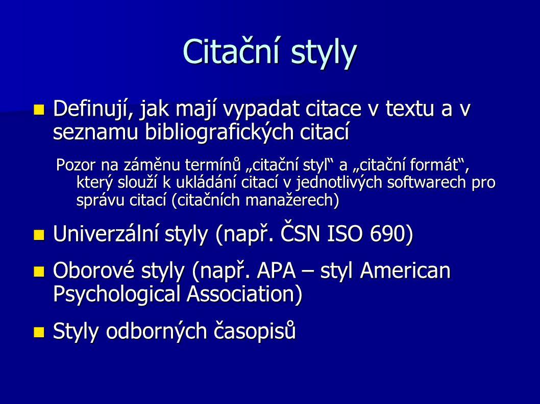 Citační styly Definují, jak mají vypadat citace v textu a v seznamu bibliografických citací Definují, jak mají vypadat citace v textu a v seznamu bibl