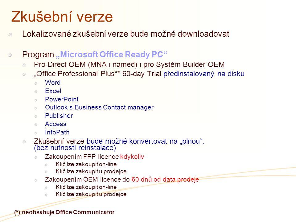 """Zkušební verze Lokalizované zkušební verze bude možné downloadovat Program """"Microsoft Office Ready PC Pro Direct OEM (MNA i named) i pro Systém Builder OEM """"Office Professional Plus * 60-day Trial předinstalovaný na disku Word Excel PowerPoint Outlook s Business Contact manager Publisher Access InfoPath Zkušební verze bude možné konvertovat na """"plnou : (bez nutnosti reinstalace) Zakoupením FPP licence kdykoliv Klíč lze zakoupit on-line Klíč lze zakoupit u prodejce Zakoupením OEM licence do 60 dnů od data prodeje Klíč lze zakoupit on-line Klíč lze zakoupit u prodejce (*) neobsahuje Office Communicator"""