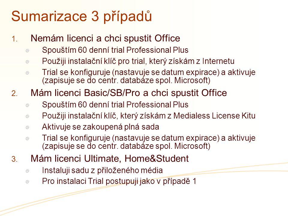 Sumarizace 3 případů  Nemám licenci a chci spustit Office Spouštím 60 denní trial Professional Plus Použiji instalační klíč pro trial, který získám