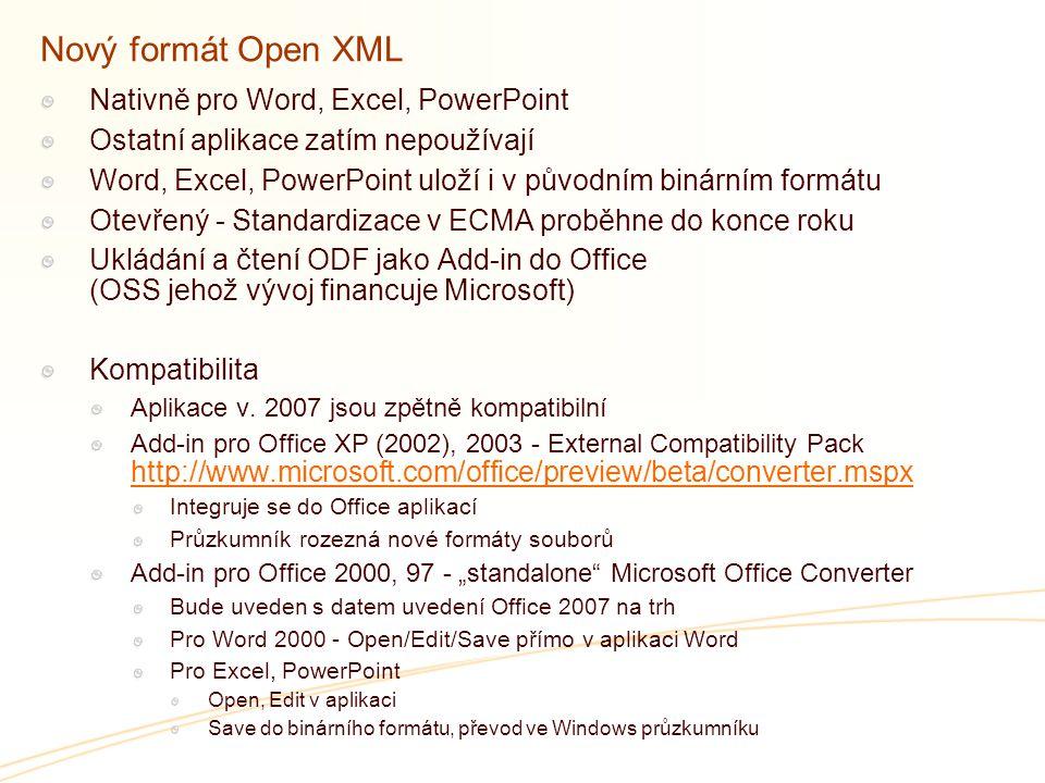 Nový formát Open XML Nativně pro Word, Excel, PowerPoint Ostatní aplikace zatím nepoužívají Word, Excel, PowerPoint uloží i v původním binárním formátu Otevřený - Standardizace v ECMA proběhne do konce roku Ukládání a čtení ODF jako Add-in do Office (OSS jehož vývoj financuje Microsoft) Kompatibilita Aplikace v.