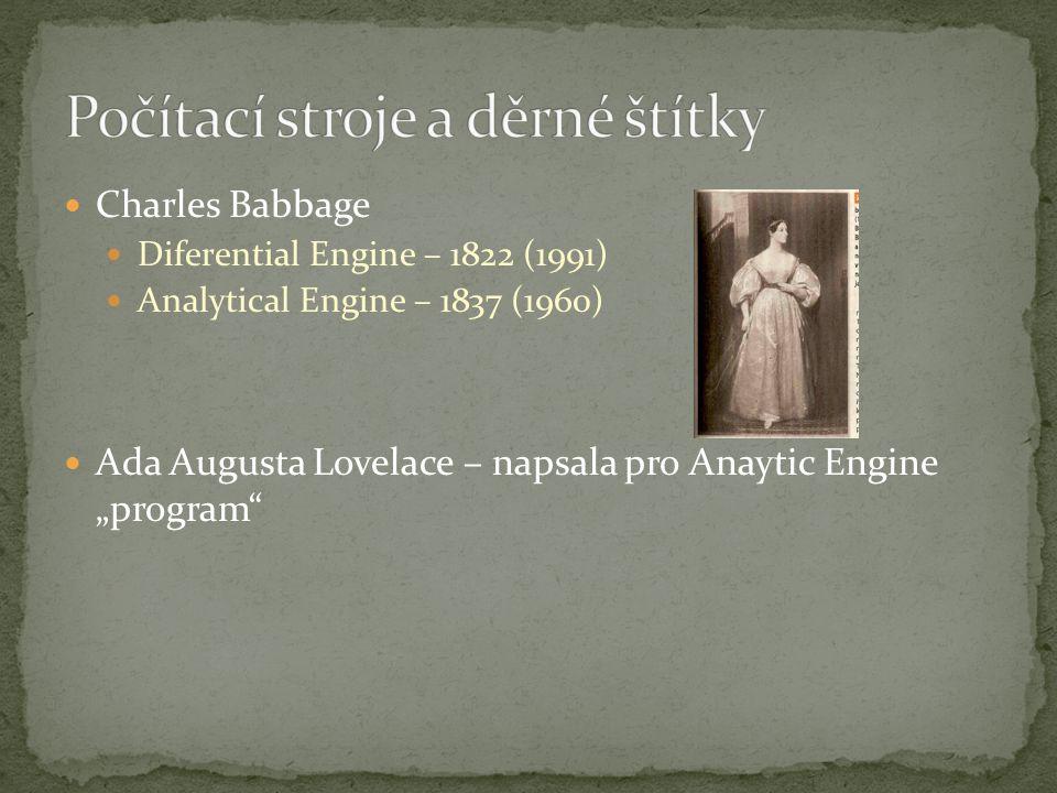 "Charles Babbage Diferential Engine – 1822 (1991) Analytical Engine – 1837 (1960) Ada Augusta Lovelace – napsala pro Anaytic Engine ""program"""