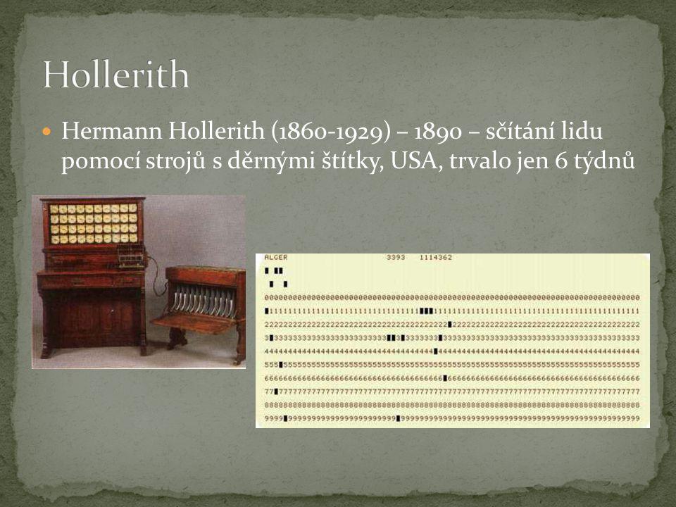 Hermann Hollerith (1860-1929) – 1890 – sčítání lidu pomocí strojů s děrnými štítky, USA, trvalo jen 6 týdnů