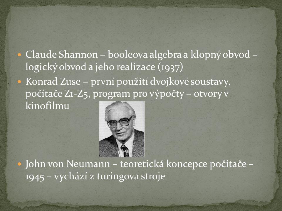 Claude Shannon – booleova algebra a klopný obvod – logický obvod a jeho realizace (1937) Konrad Zuse – první použití dvojkové soustavy, počítače Z1-Z5