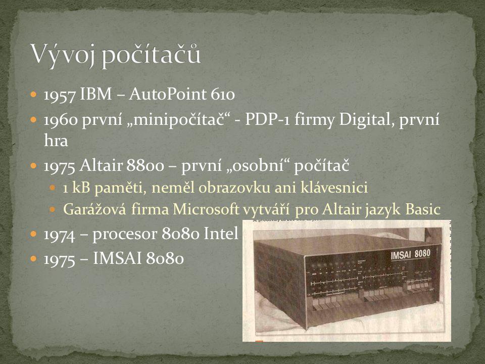 """1957 IBM – AutoPoint 610 1960 první """"minipočítač"""" - PDP-1 firmy Digital, první hra 1975 Altair 8800 – první """"osobní"""" počítač 1 kB paměti, neměl obrazo"""