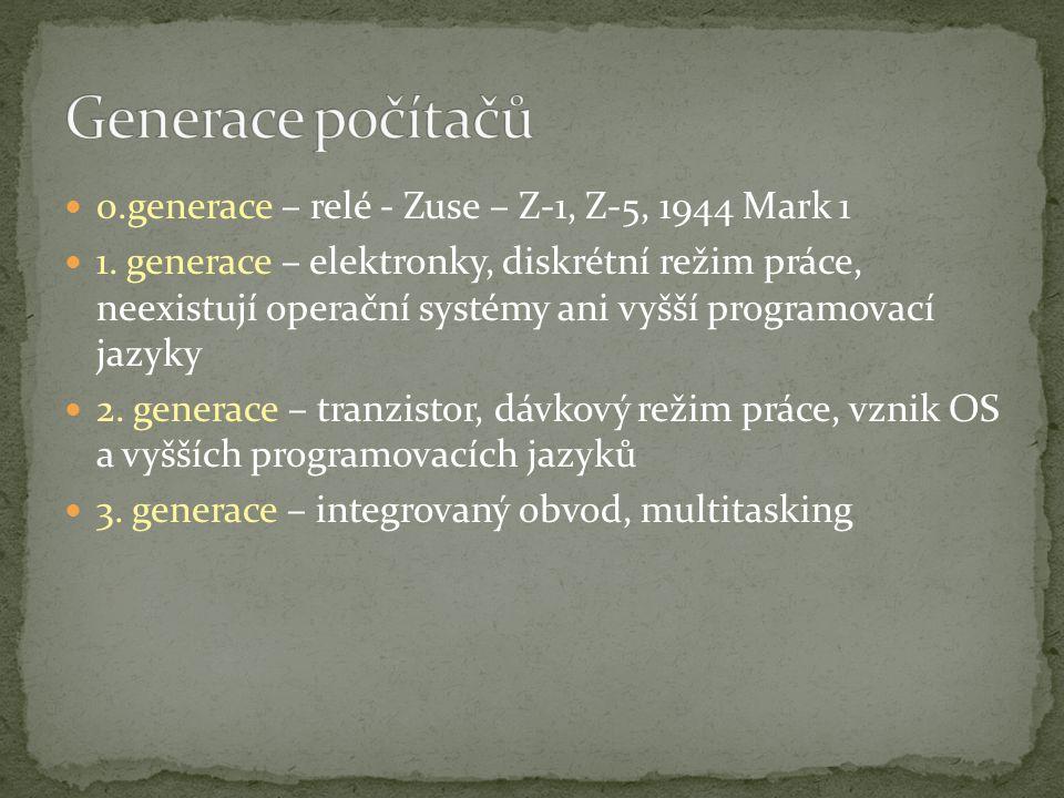 0.generace – relé - Zuse – Z-1, Z-5, 1944 Mark 1 1. generace – elektronky, diskrétní režim práce, neexistují operační systémy ani vyšší programovací j