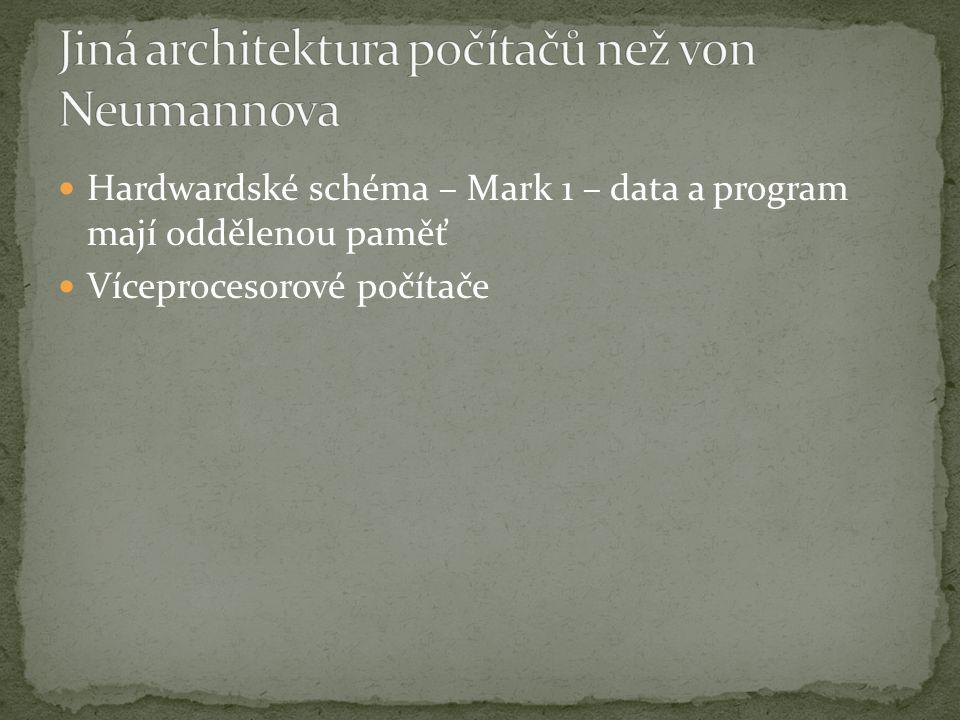 Hardwardské schéma – Mark 1 – data a program mají oddělenou paměť Víceprocesorové počítače