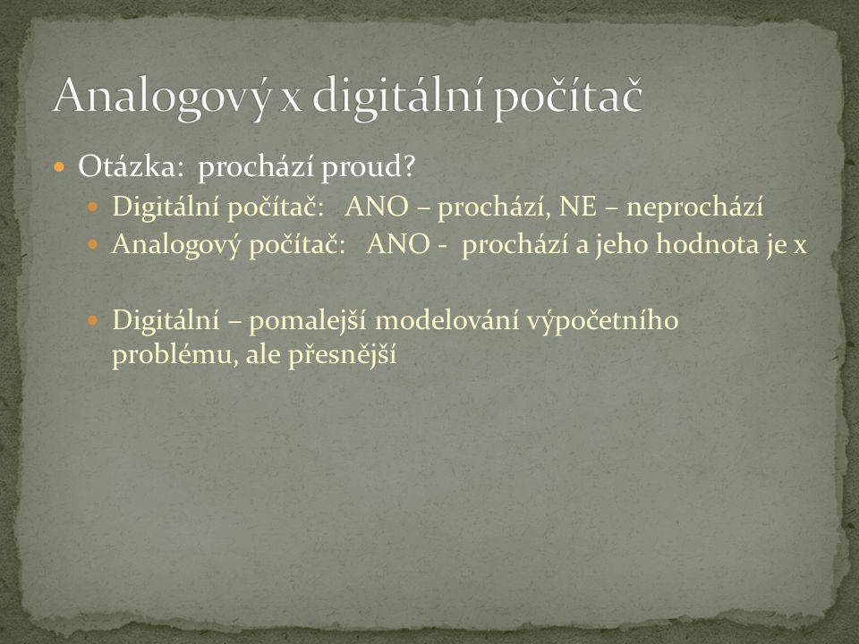 Otázka: prochází proud? Digitální počítač: ANO – prochází, NE – neprochází Analogový počítač: ANO - prochází a jeho hodnota je x Digitální – pomalejší