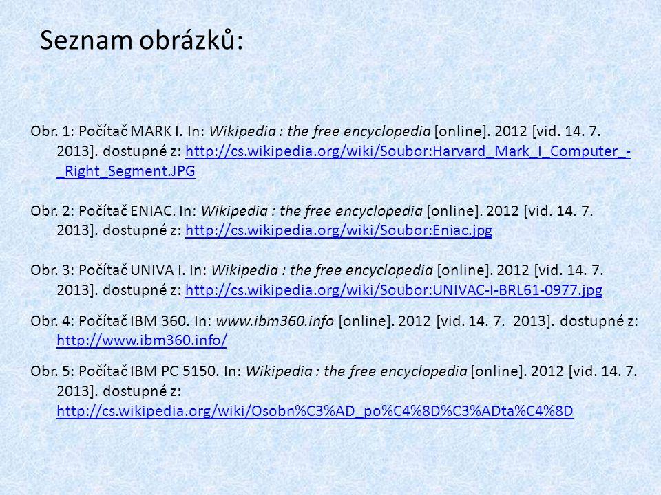 Seznam obrázků: Obr. 1: Počítač MARK I. In: Wikipedia : the free encyclopedia [online]. 2012 [vid. 14. 7. 2013]. dostupné z: http://cs.wikipedia.org/w