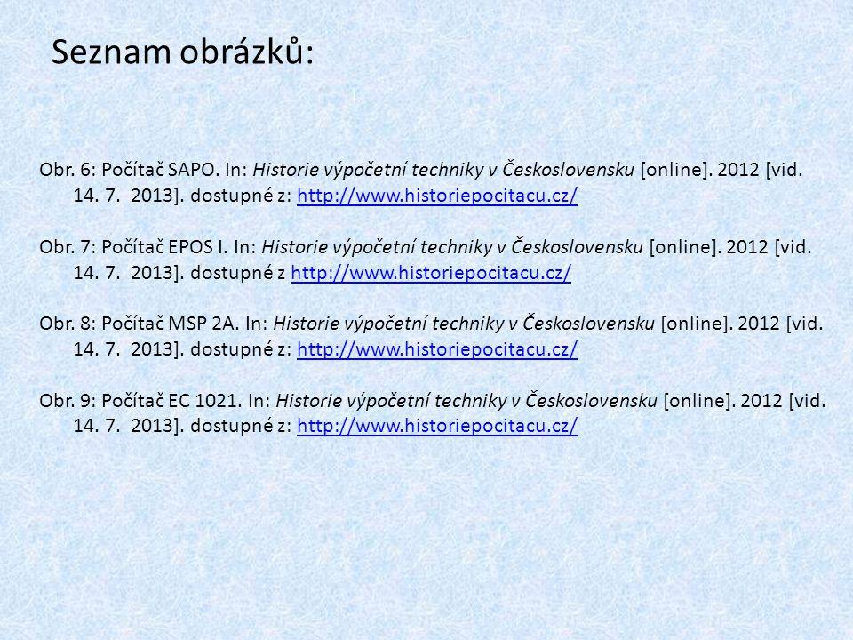 Seznam obrázků: Obr. 6: Počítač SAPO. In: Historie výpočetní techniky v Československu [online]. 2012 [vid. 14. 7. 2013]. dostupné z: http://www.histo