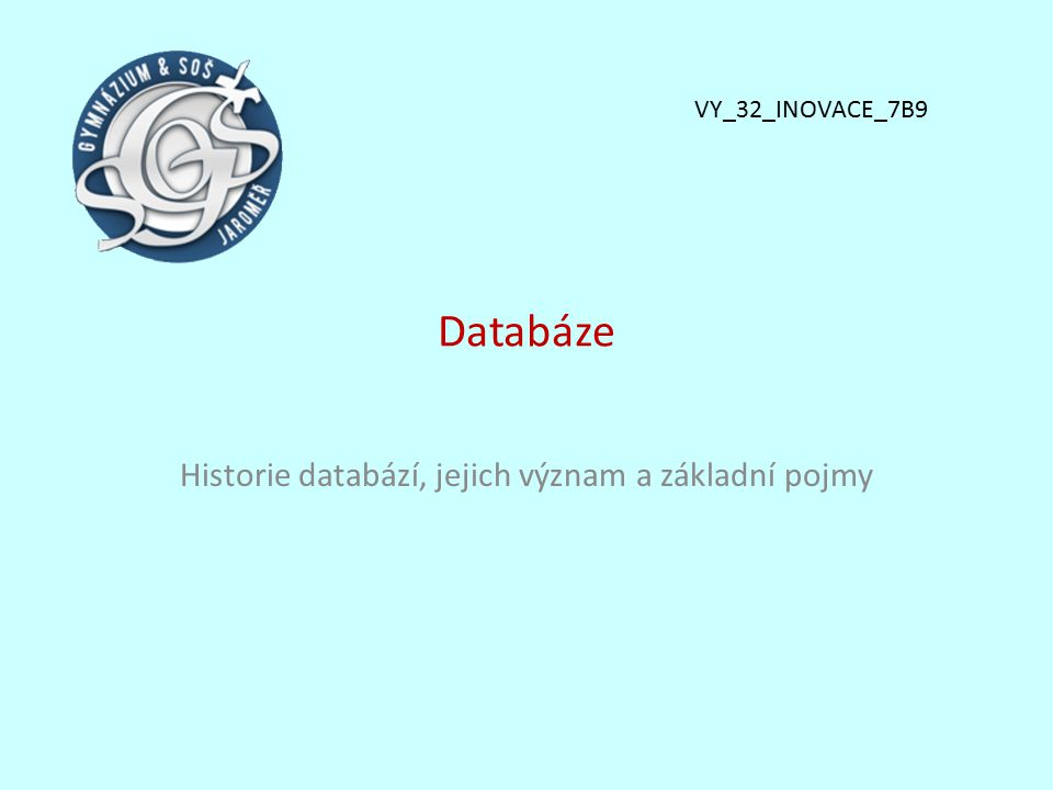 Databáze Historie databází, jejich význam a základní pojmy VY_32_INOVACE_7B9