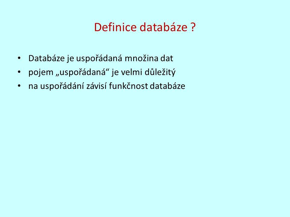 """Definice databáze ? Databáze je uspořádaná množina dat pojem """"uspořádaná"""" je velmi důležitý na uspořádání závisí funkčnost databáze"""