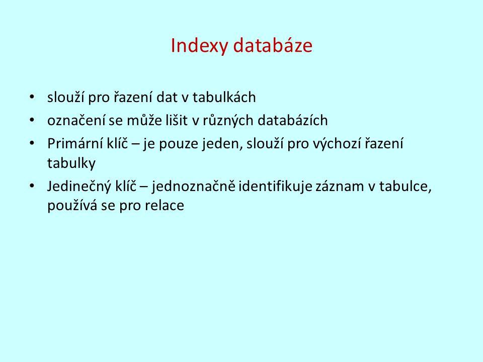 Indexy databáze slouží pro řazení dat v tabulkách označení se může lišit v různých databázích Primární klíč – je pouze jeden, slouží pro výchozí řazen