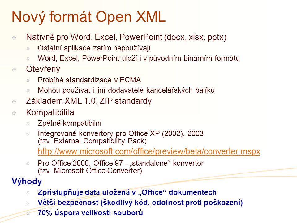 Nový formát Open XML Nativně pro Word, Excel, PowerPoint (docx, xlsx, pptx) Ostatní aplikace zatím nepoužívají Word, Excel, PowerPoint uloží i v původ