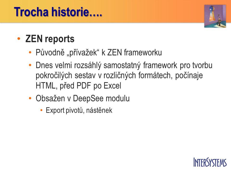 """ZEN reports Původně """"přívažek k ZEN frameworku Dnes velmi rozsáhlý samostatný framework pro tvorbu pokročilých sestav v rozličných formátech, počínaje HTML, před PDF po Excel Obsažen v DeepSee modulu Export pivotů, nástěnek Trocha historie…."""