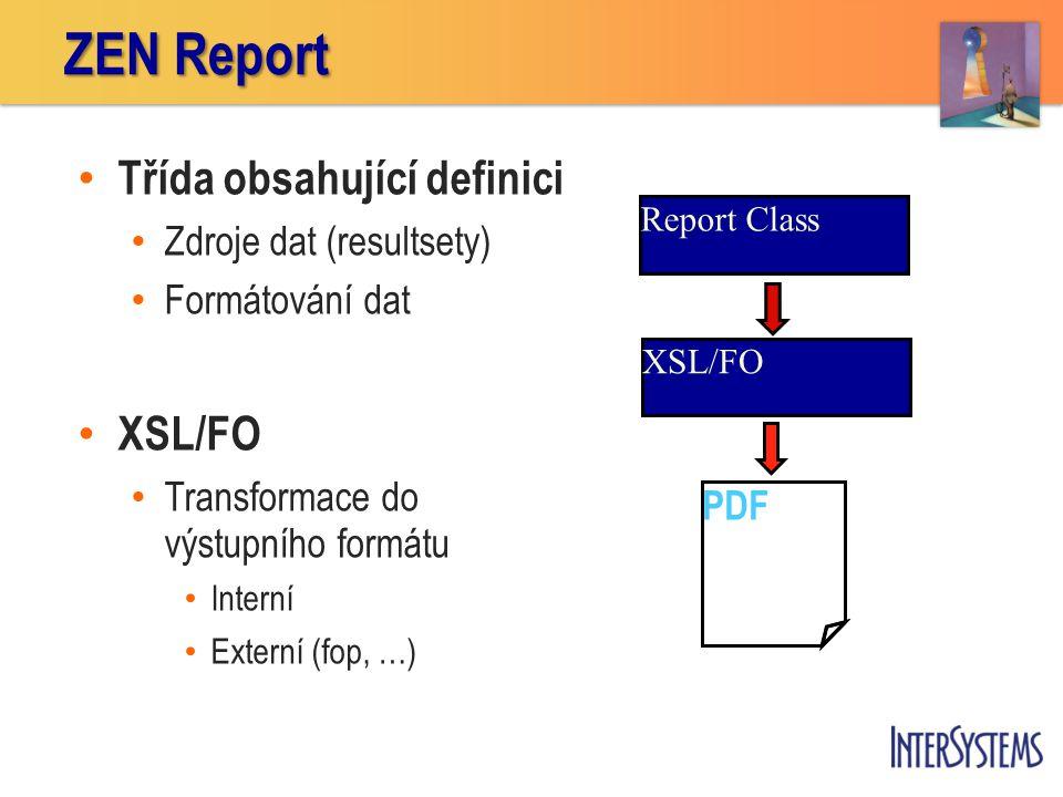 Třída obsahující definici Zdroje dat (resultsety) Formátování dat XSL/FO Transformace do výstupního formátu Interní Externí (fop, …) ZEN Report XSL/FO PDF Report Class