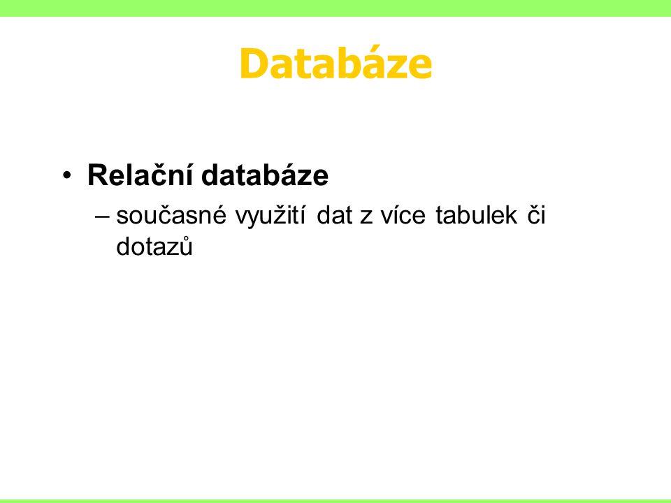 Databáze Relační databáze –současné využití dat z více tabulek či dotazů