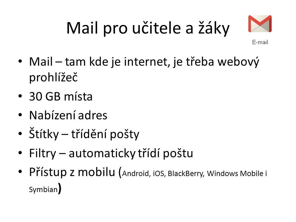 Mail pro učitele a žáky Mail – tam kde je internet, je třeba webový prohlížeč 30 GB místa Nabízení adres Štítky – třídění pošty Filtry – automaticky třídí poštu Přístup z mobilu ( Android, iOS, BlackBerry, Windows Mobile i Symbian )