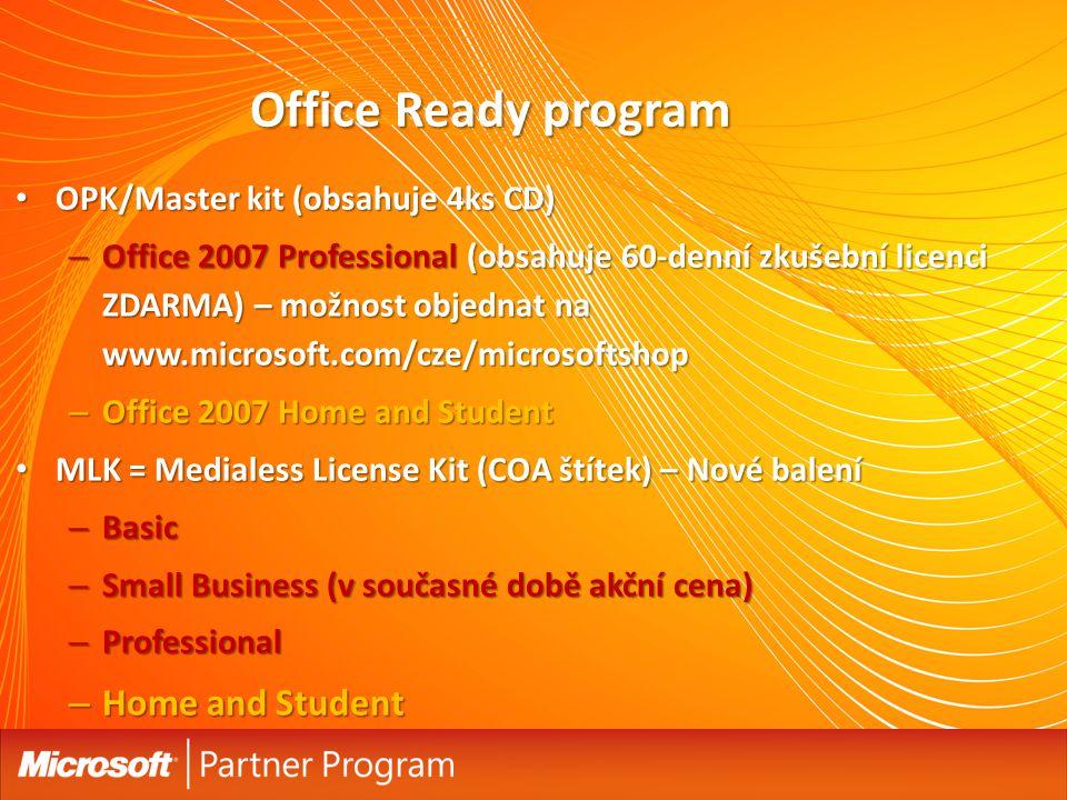 10 Office Ready program OPK/Master kit (obsahuje 4ks CD) OPK/Master kit (obsahuje 4ks CD) – Office 2007 Professional (obsahuje 60-denní zkušební licenci ZDARMA) – možnost objednat na www.microsoft.com/cze/microsoftshop – Office 2007 Home and Student MLK = Medialess License Kit (COA štítek) – Nové balení MLK = Medialess License Kit (COA štítek) – Nové balení – Basic – Small Business (v současné době akční cena) – Professional – Home and Student