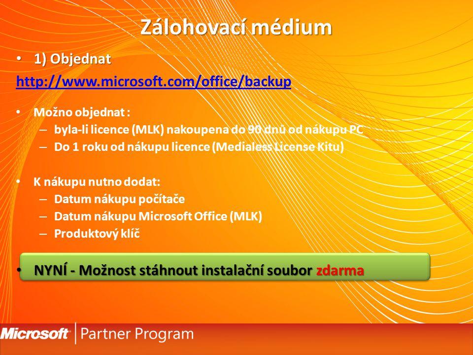 Zálohovací médium 1) Objednat 1) Objednat http://www.microsoft.com/office/backup Možno objednat : – byla-li licence (MLK) nakoupena do 90 dnů od nákupu PC – Do 1 roku od nákupu licence (Medialess License Kitu) K nákupu nutno dodat: – Datum nákupu počítače – Datum nákupu Microsoft Office (MLK) – Produktový klíč NYNÍ - Možnost stáhnout instalační soubor zdarma NYNÍ - Možnost stáhnout instalační soubor zdarma