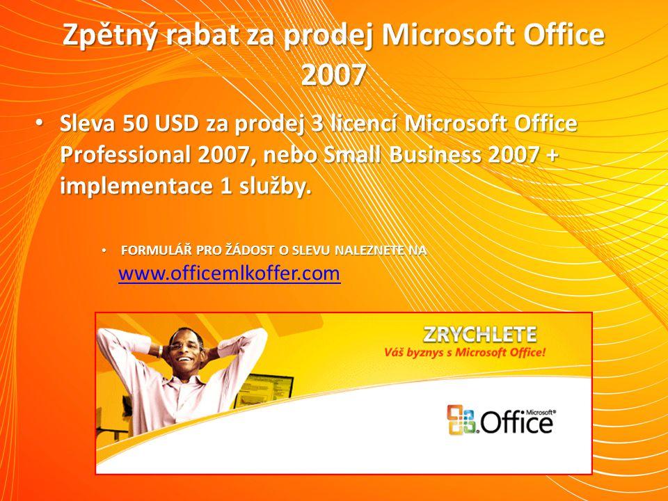 Zpětný rabat za prodej Microsoft Office 2007 Sleva 50 USD za prodej 3 licencí Microsoft Office Professional 2007, nebo Small Business 2007 + implementace 1 služby.