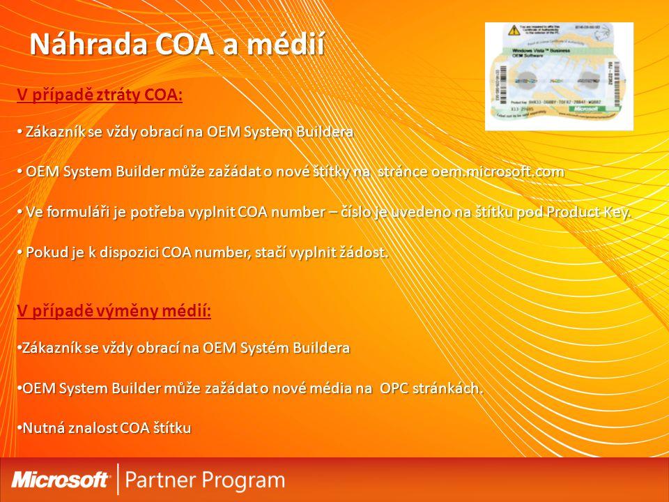 V případě ztráty COA: Zákazník se vždy obrací na OEM System Buildera Zákazník se vždy obrací na OEM System Buildera OEM System Builder může zažádat o nové štítky na stránce oem.microsoft.com OEM System Builder může zažádat o nové štítky na stránce oem.microsoft.com Ve formuláři je potřeba vyplnit COA number – číslo je uvedeno na štítku pod Product Key.