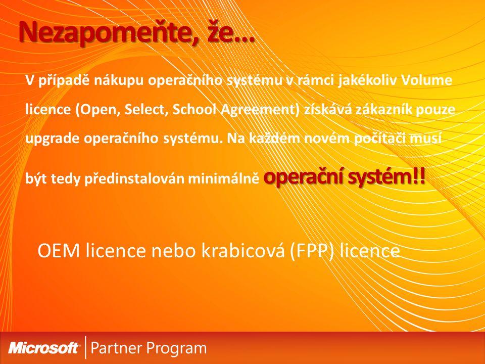 9 operační systém!! V případě nákupu operačního systému v rámci jakékoliv Volume licence (Open, Select, School Agreement) získává zákazník pouze upgra