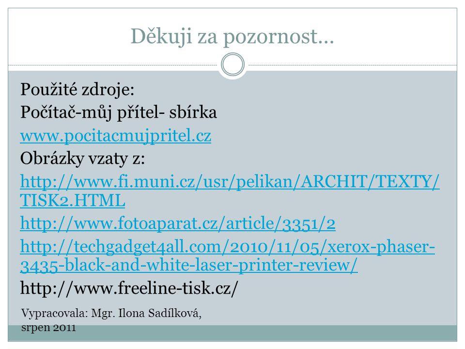 Děkuji za pozornost… Použité zdroje: Počítač-můj přítel- sbírka www.pocitacmujpritel.cz Obrázky vzaty z: http://www.fi.muni.cz/usr/pelikan/ARCHIT/TEXT