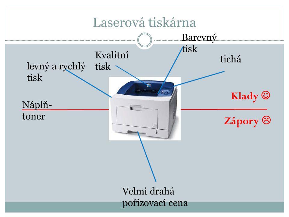 Laserová tiskárna levný a rychlý tisk tichá Barevný tisk Kvalitní tisk Velmi drahá pořizovací cena Náplň- toner