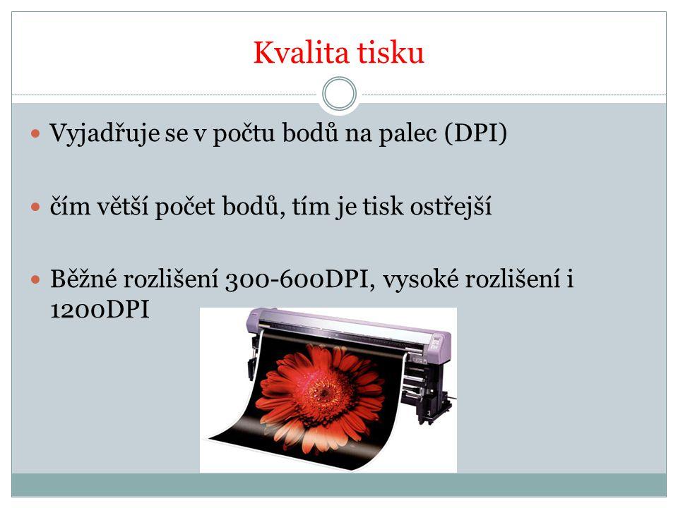 Kvalita tisku Vyjadřuje se v počtu bodů na palec (DPI) čím větší počet bodů, tím je tisk ostřejší Běžné rozlišení 300-600DPI, vysoké rozlišení i 1200D