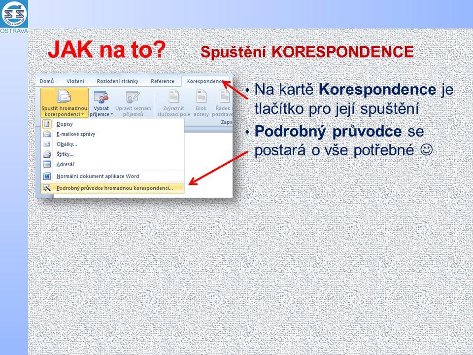 Na kartě Korespondence je tlačítko pro její spuštění Podrobný průvodce se postará o vše potřebné Spuštění KORESPONDENCE JAK na to