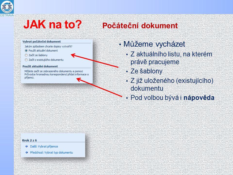Můžeme vycházet Z aktuálního listu, na kterém právě pracujeme Ze šablony Z již uloženého (existujícího) dokumentu Pod volbou bývá i nápověda Počáteční dokument JAK na to?