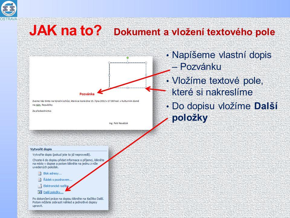 Do nakresleného textového pole postupně Vkládáme jednotlivé položky Položky samozřejmě můžeme formátovat Vložení položek do dokumentu JAK na to?
