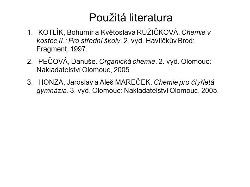 Použitá literatura 1. KOTLÍK, Bohumír a Květoslava RŮŽIČKOVÁ. Chemie v kostce II.: Pro střední školy. 2. vyd. Havlíčkův Brod: Fragment, 1997. 2. PEČOV