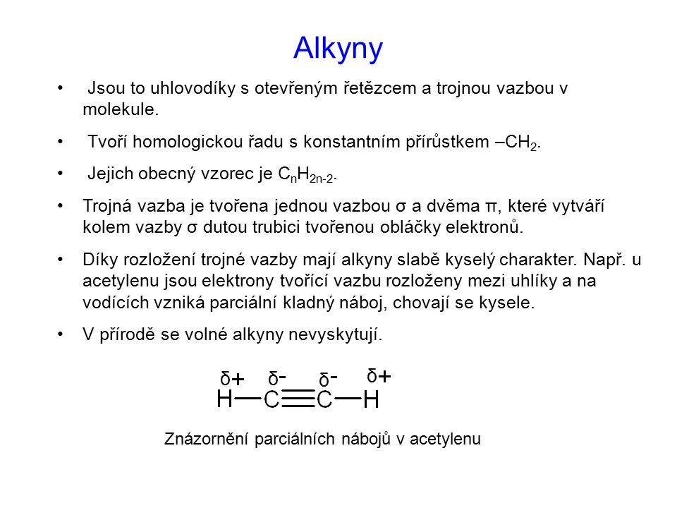 Alkyny Jsou to uhlovodíky s otevřeným řetězcem a trojnou vazbou v molekule. Tvoří homologickou řadu s konstantním přírůstkem –CH 2. Jejich obecný vzor