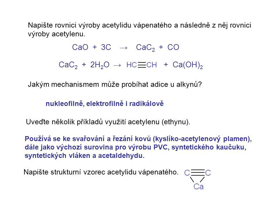 Napište rovnici výroby acetylidu vápenatého a následně z něj rovnici výroby acetylenu. Jakým mechanismem může probíhat adice u alkynů? Uveďte několik