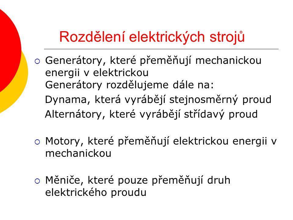 Další dělení elektrických strojů  Rozdělení elektrických strojů podle druhu proudu 1) Stejnosměrné 2) Střídavé 3) Stejnosměrné i střídavé  Rozdělení elektrických strojů podle konstrukce 1) Transformátory 2) Indukční (asynchronní) stroje 3) Stejnosměrné stroje 4) Synchronní stroje 5) Střídavé stroje s komutátorem