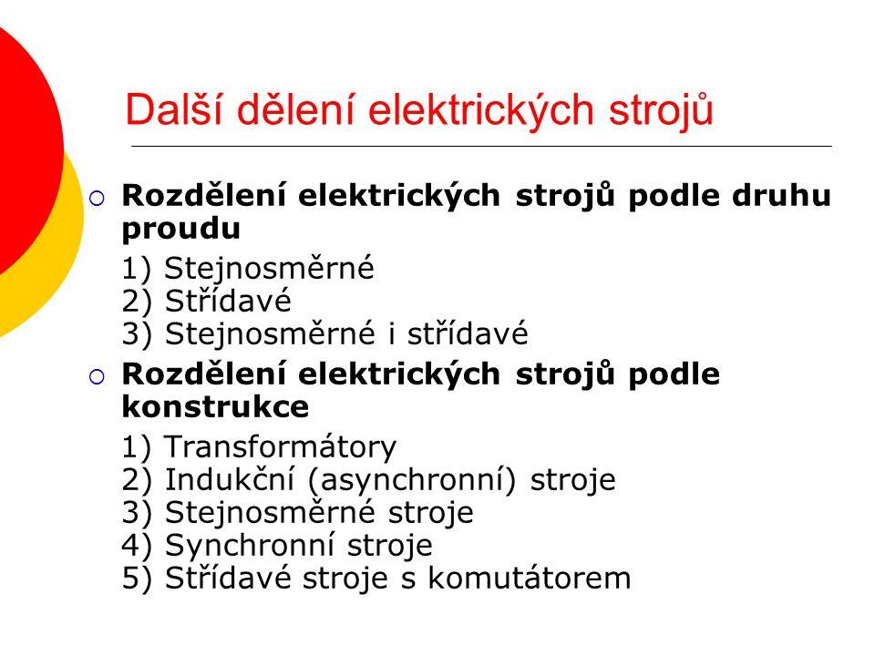 Další dělení elektrických strojů  Rozdělení elektrických strojů podle druhu proudu 1) Stejnosměrné 2) Střídavé 3) Stejnosměrné i střídavé  Rozdělení