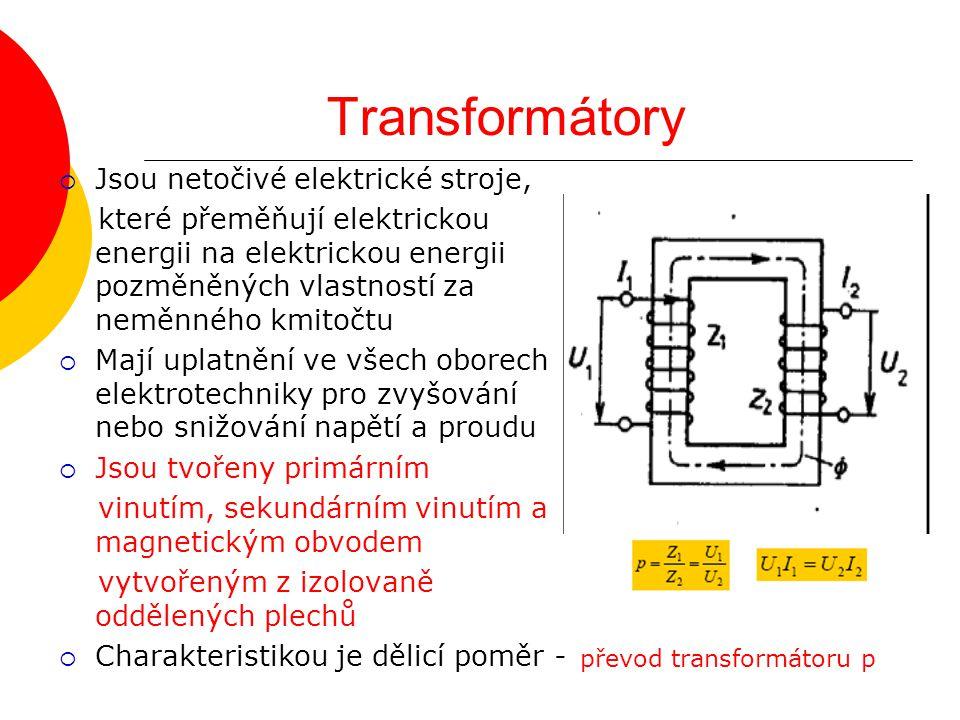 Transformátory  Jsou netočivé elektrické stroje, které přeměňují elektrickou energii na elektrickou energii pozměněných vlastností za neměnného kmito