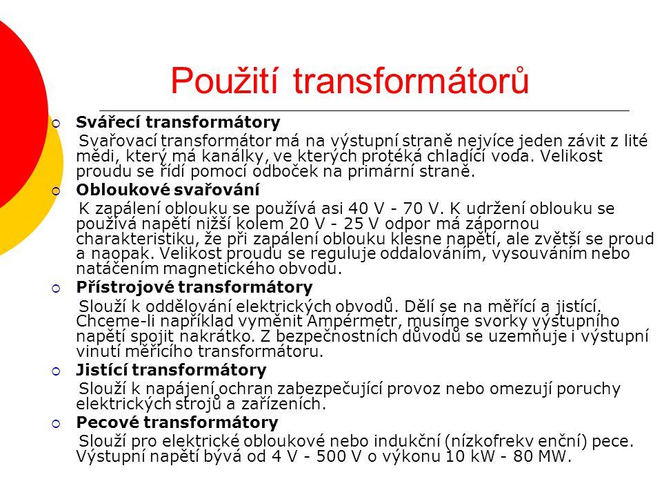 Použití transformátorů  Svářecí transformátory Svařovací transformátor má na výstupní straně nejvíce jeden závit z lité mědi, který má kanálky, ve kt