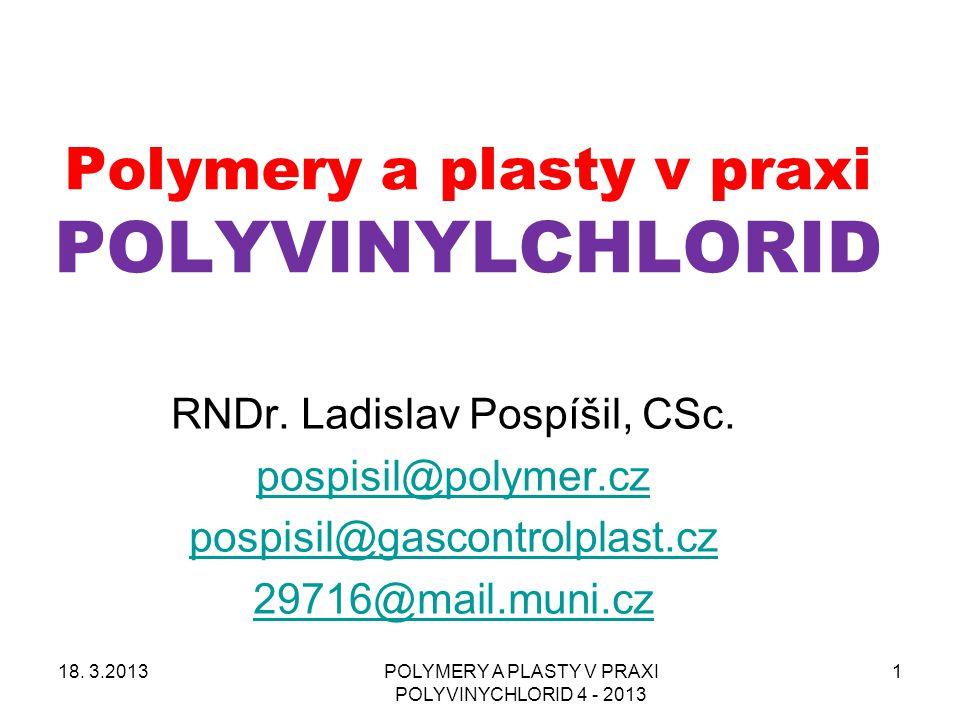 POLYMERY A PLASTY V PRAXI POLYVINYCHLORID 4 - 2013 1 Polymery a plasty v praxi POLYVINYLCHLORID RNDr. Ladislav Pospíšil, CSc. pospisil@polymer.cz posp