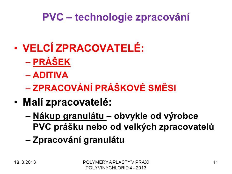 PVC – technologie zpracování 18. 3.2013POLYMERY A PLASTY V PRAXI POLYVINYCHLORID 4 - 2013 11 VELCÍ ZPRACOVATELÉ: –PRÁŠEK –ADITIVA –ZPRACOVÁNÍ PRÁŠKOVÉ