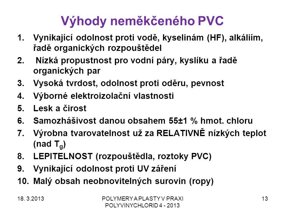 Výhody neměkčeného PVC 18. 3.2013POLYMERY A PLASTY V PRAXI POLYVINYCHLORID 4 - 2013 13 1.Vynikající odolnost proti vodě, kyselinám (HF), alkáliím, řad