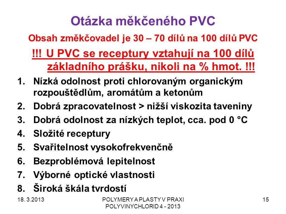 Otázka měkčeného PVC 18. 3.2013POLYMERY A PLASTY V PRAXI POLYVINYCHLORID 4 - 2013 15 Obsah změkčovadel je 30 – 70 dílů na 100 dílů PVC !!! U PVC se re