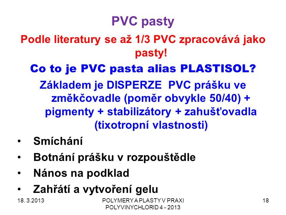 PVC pasty 18. 3.2013POLYMERY A PLASTY V PRAXI POLYVINYCHLORID 4 - 2013 18 Podle literatury se až 1/3 PVC zpracovává jako pasty! Co to je PVC pasta ali